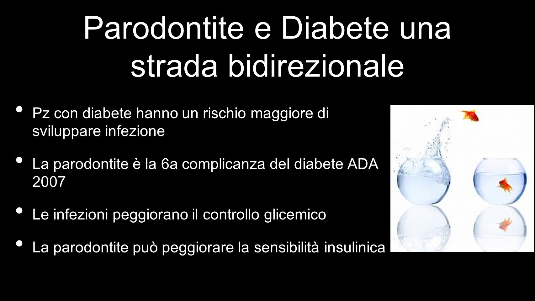 Parodontite e Diabete una strada bidirezionale Pz con diabete hanno un rischio maggiore di sviluppare infezione La parodontite è la 6a complicanza del diabete ADA 2007 Le infezioni peggiorano il controllo glicemico La parodontite può peggiorare la sensibilità insulinica
