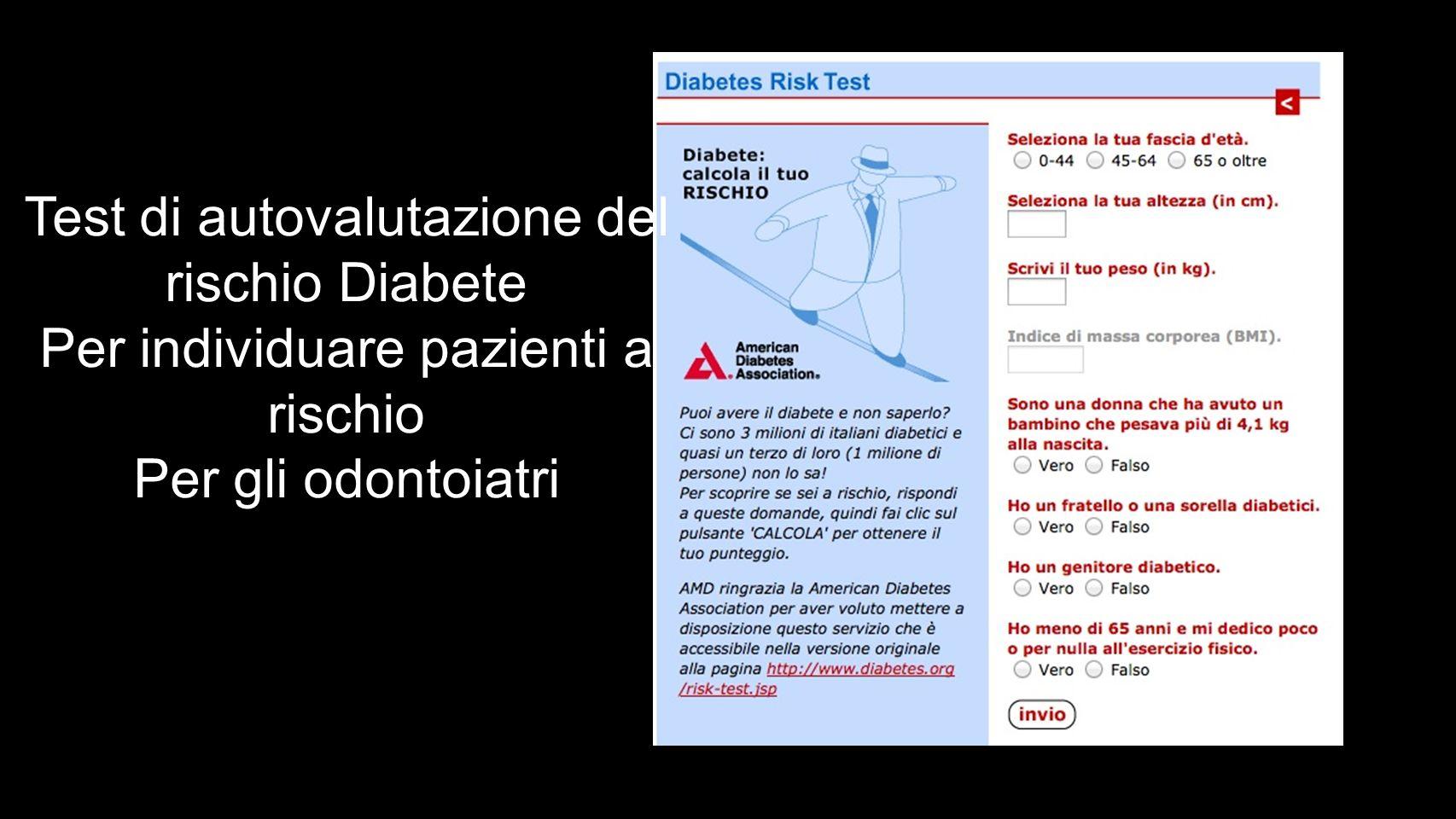 Test di autovalutazione del rischio Diabete Per individuare pazienti a rischio Per gli odontoiatri