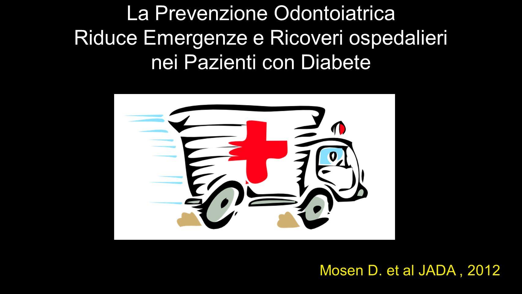 La Prevenzione Odontoiatrica Riduce Emergenze e Ricoveri ospedalieri nei Pazienti con Diabete Mosen D. et al JADA, 2012