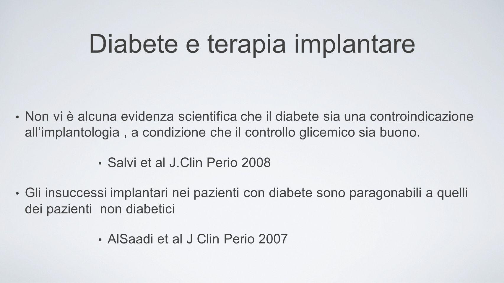 Diabete e terapia implantare Non vi è alcuna evidenza scientifica che il diabete sia una controindicazione allimplantologia, a condizione che il controllo glicemico sia buono.