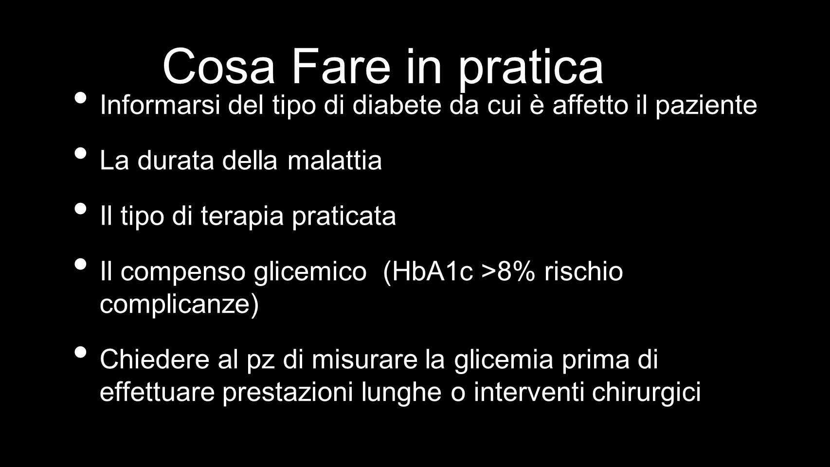Informarsi del tipo di diabete da cui è affetto il paziente La durata della malattia Il tipo di terapia praticata Il compenso glicemico (HbA1c >8% ris