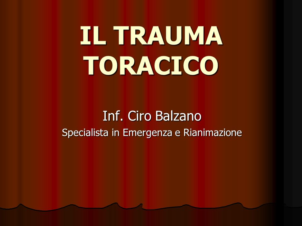 IL TRAUMA TORACICO Inf. Ciro Balzano Specialista in Emergenza e Rianimazione