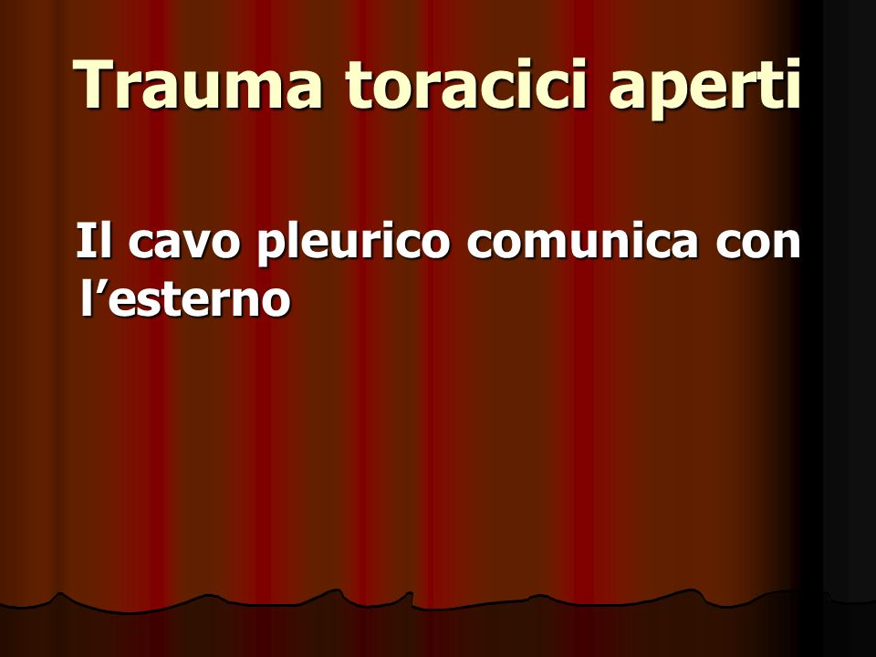Trauma toracici aperti Il cavo pleurico comunica con lesterno Il cavo pleurico comunica con lesterno