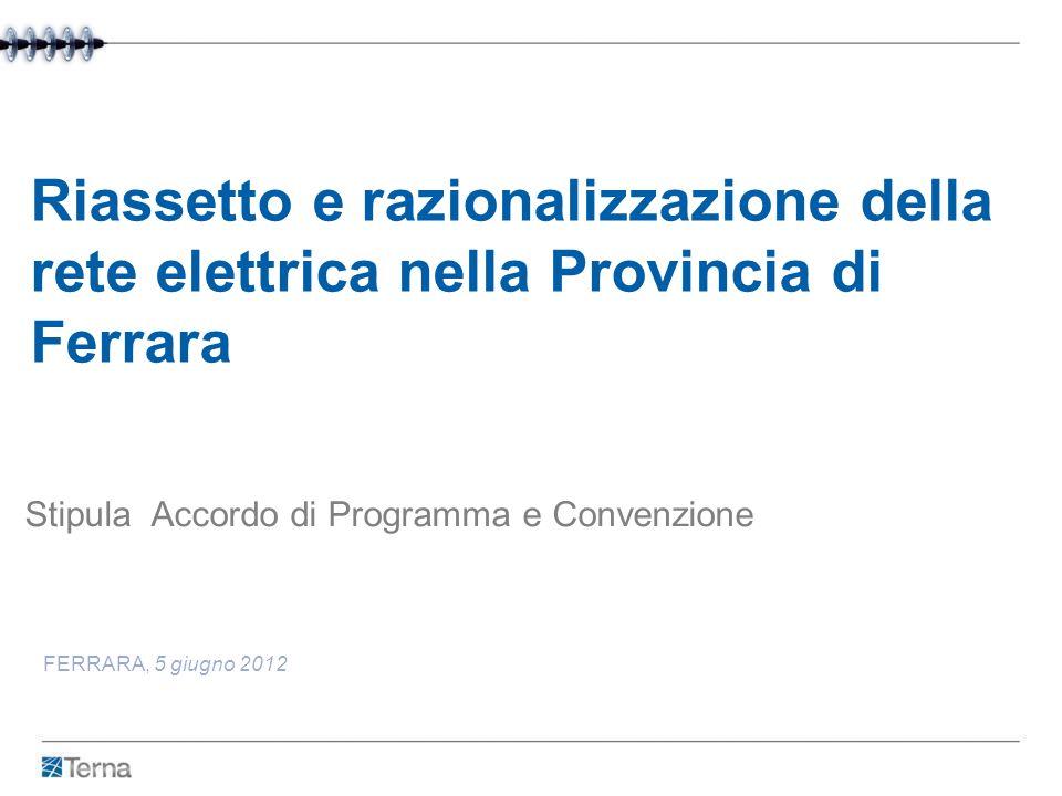 Riassetto e razionalizzazione della rete elettrica nella Provincia di Ferrara FERRARA, 5 giugno 2012 Stipula Accordo di Programma e Convenzione