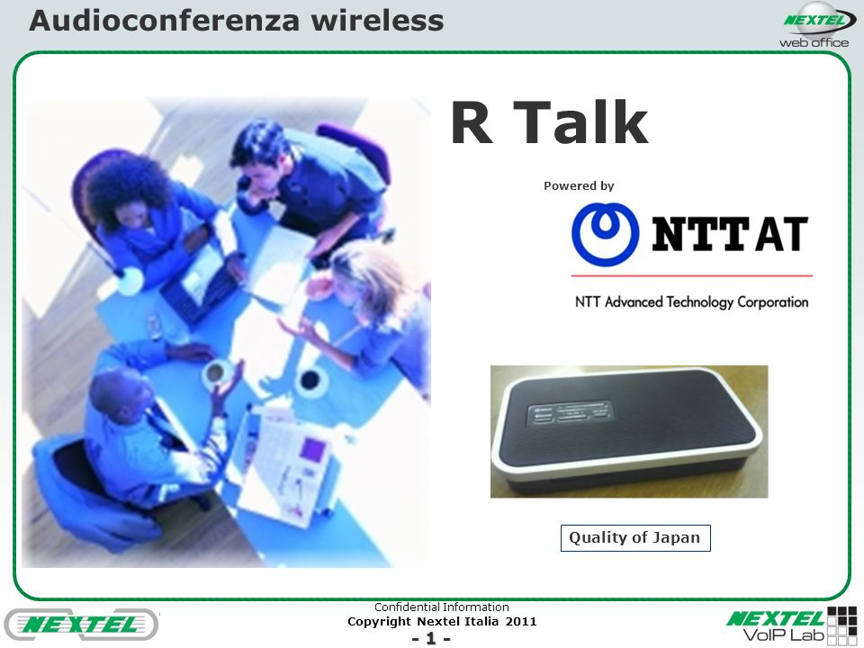 Confidential Information Copyright Nextel Italia 2011 - 1 - R Talk Powered by Audioconferenza wireless Quality of Japan