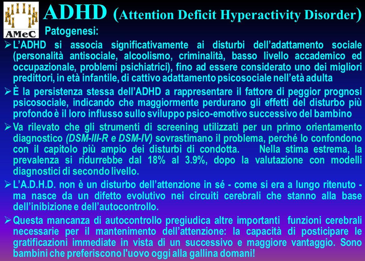 Patogenesi: LADHD si associa significativamente ai disturbi delladattamento sociale (personalità antisociale, alcoolismo, criminalità, basso livello a