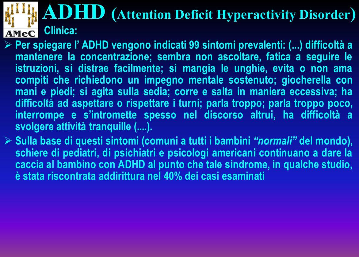 Clinica: Per spiegare l ADHD vengono indicati 99 sintomi prevalenti: (...) difficoltà a mantenere la concentrazione; sembra non ascoltare, fatica a se