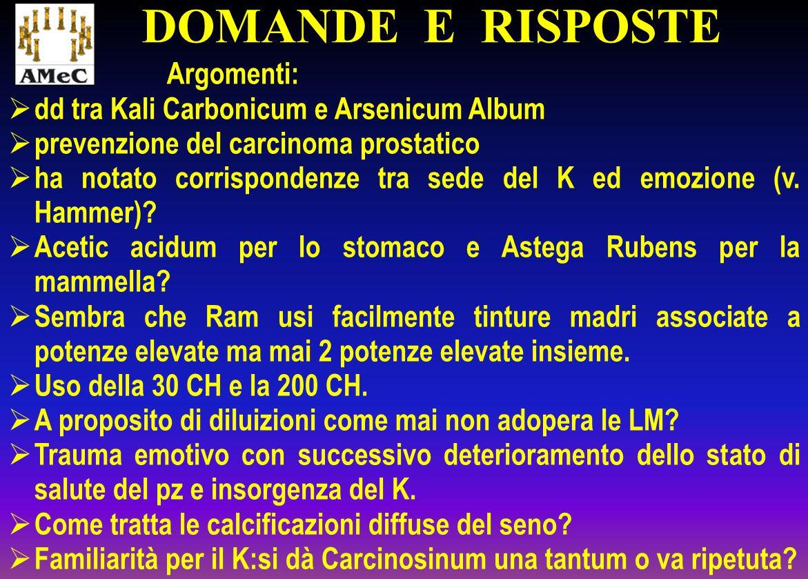 Argomenti: dd tra Kali Carbonicum e Arsenicum Album prevenzione del carcinoma prostatico ha notato corrispondenze tra sede del K ed emozione (v. Hamme