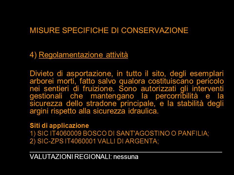 MISURE SPECIFICHE DI CONSERVAZIONE 4) Regolamentazione attività Divieto di asportazione, in tutto il sito, degli esemplari arborei morti, fatto salvo