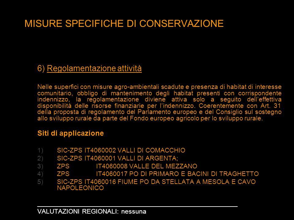 MISURE SPECIFICHE DI CONSERVAZIONE 6) Regolamentazione attività Nelle superfici con misure agro-ambientali scadute e presenza di habitat di interesse