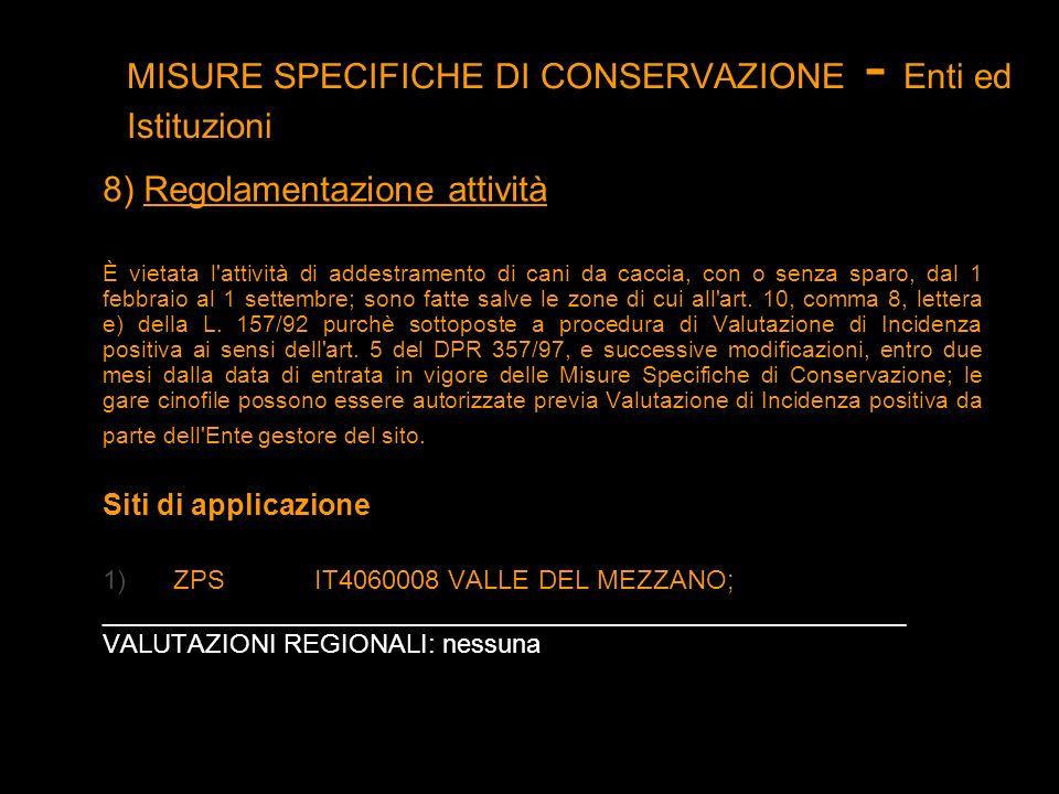 MISURE SPECIFICHE DI CONSERVAZIONE - Enti ed Istituzioni 8) Regolamentazione attività È vietata l'attività di addestramento di cani da caccia, con o s