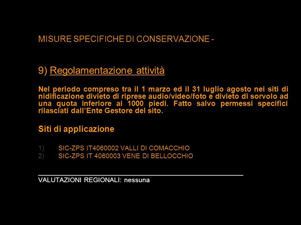 MISURE SPECIFICHE DI CONSERVAZIONE - 9) Regolamentazione attività Nel periodo compreso tra il 1 marzo ed il 31 luglio agosto nei siti di nidificazione