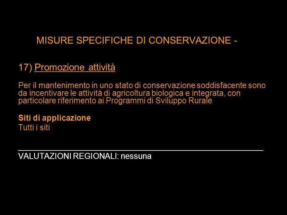 MISURE SPECIFICHE DI CONSERVAZIONE - 17) Promozione attività Per il mantenimento in uno stato di conservazione soddisfacente sono da incentivare le at