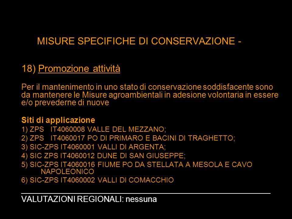 MISURE SPECIFICHE DI CONSERVAZIONE - 18) Promozione attività Per il mantenimento in uno stato di conservazione soddisfacente sono da mantenere le Misu