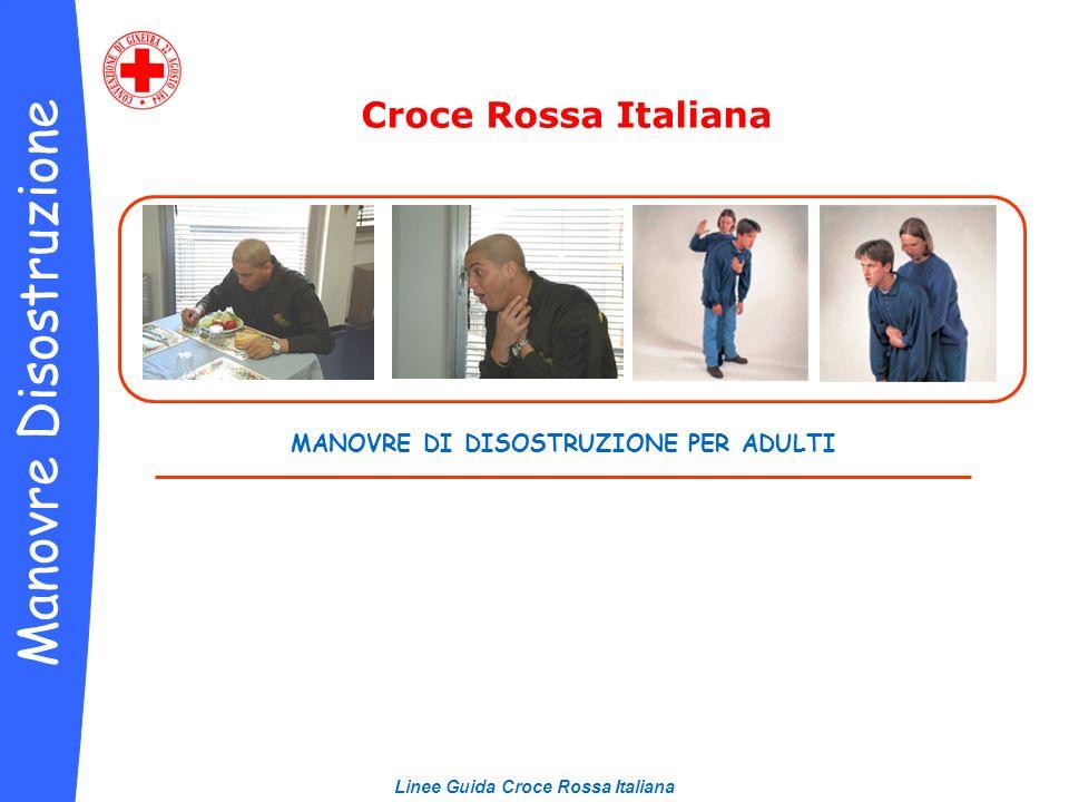 MANOVRE DI DISOSTRUZIONE PER ADULTI Croce Rossa Italiana Manovre Disostruzione Linee Guida Croce Rossa Italiana