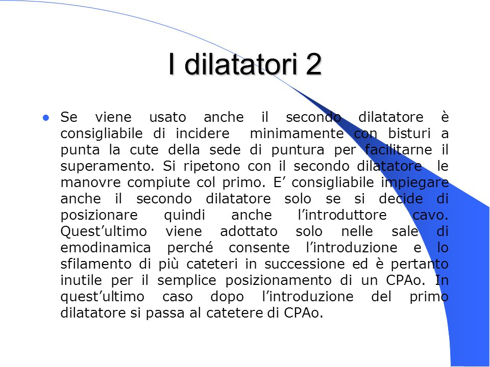 Genova 15 Nov 2003 I dilatatori 2 Se viene usato anche il secondo dilatatore è consigliabile di incidere minimamente con bisturi a punta la cute della