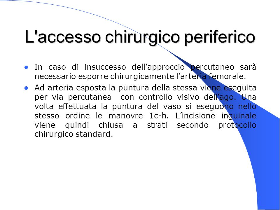 Genova 15 Nov 2003 L'accesso chirurgico periferico In caso di insuccesso dellapproccio percutaneo sarà necessario esporre chirurgicamente larteria fem
