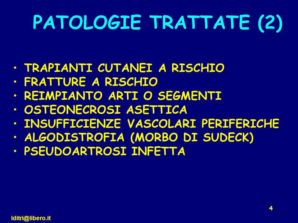lditri@libero.it 4 TRAPIANTI CUTANEI A RISCHIO FRATTURE A RISCHIO REIMPIANTO ARTI O SEGMENTI OSTEONECROSI ASETTICA INSUFFICIENZE VASCOLARI PERIFERICHE