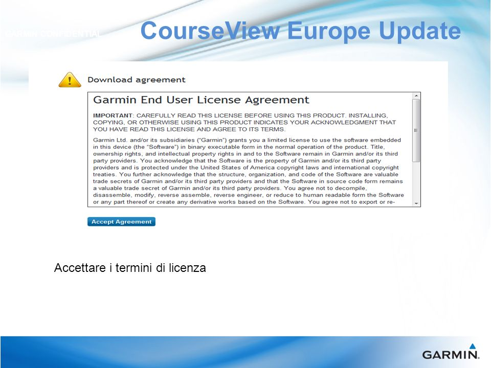 CourseView Europe Update GARMIN CONFIDENTIAL Accettare i termini di licenza
