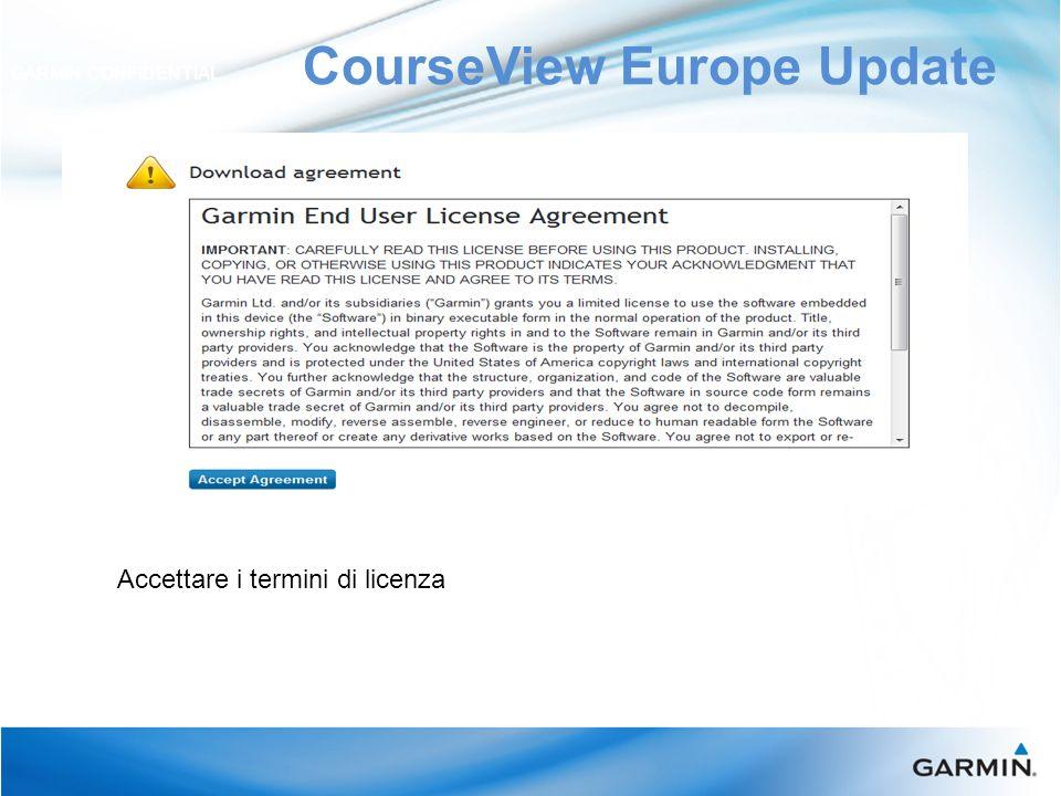 CourseView Europe Update GARMIN CONFIDENTIAL Accettare i termini di licenza