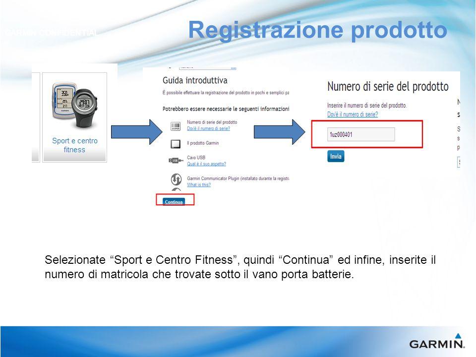 Registrazione Prodotto GARMIN CONFIDENTIAL Collegate lo strumento con lapposito cavo USB e cliccate su continua Una volta completata la registrazione dellApproach cliccare su continua con lacquisto