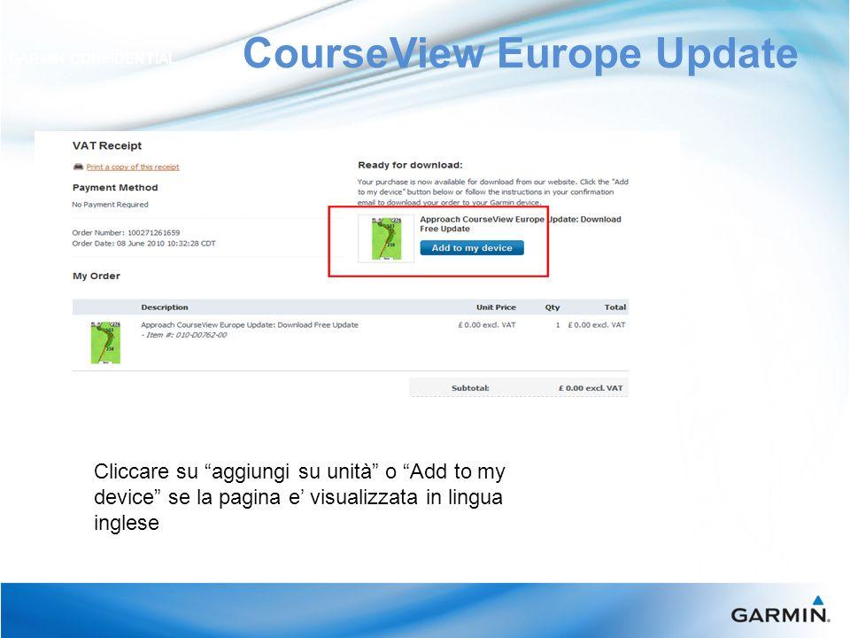 CourseView Europe Update GARMIN CONFIDENTIAL Cliccare su aggiungi su unità o Add to my device se la pagina e visualizzata in lingua inglese