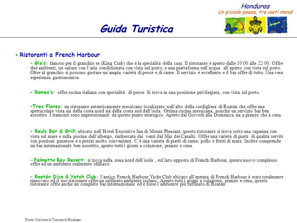 Honduras Un piccolo paese, tre vasti mondi Guida Turistica Fonte: Ministero di Turismo di Honduras Ristoranti a French Harbour – Gios: famoso per il g