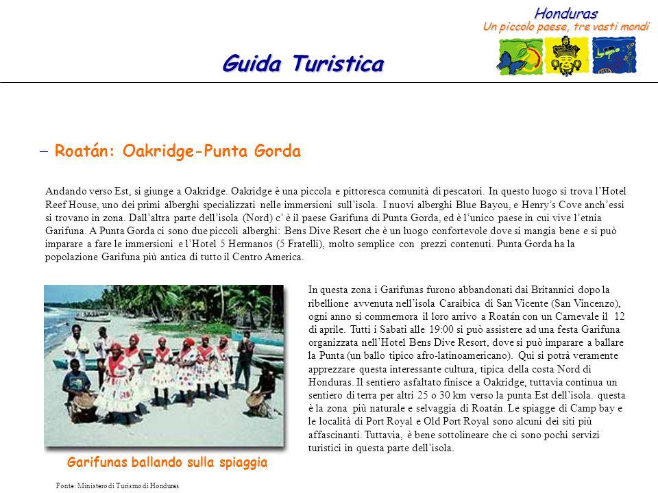Honduras Un piccolo paese, tre vasti mondi Guida Turistica Fonte: Ministero di Turismo di Honduras Roatán: Oakridge-Punta Gorda Andando verso Est, si