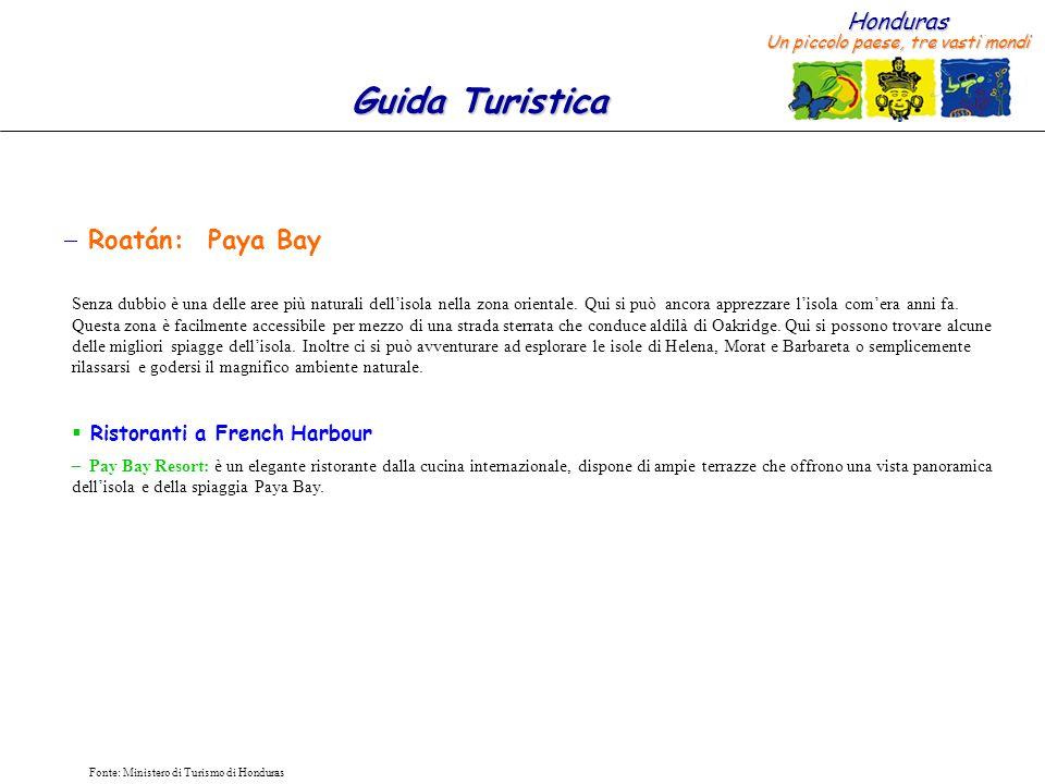 Honduras Un piccolo paese, tre vasti mondi Guida Turistica Fonte: Ministero di Turismo di Honduras Roatán: Paya Bay Senza dubbio è una delle aree più