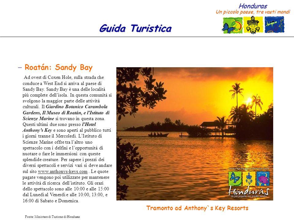 Honduras Un piccolo paese, tre vasti mondi Guida Turistica Fonte: Ministero di Turismo di Honduras Roatán: Sandy Bay Ad ovest di Coxen Hole, sulla str