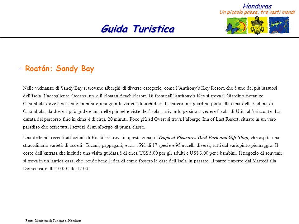 Honduras Un piccolo paese, tre vasti mondi Guida Turistica Fonte: Ministero di Turismo di Honduras Roatán: Sandy Bay Nelle vicinanze di Sandy Bay si t