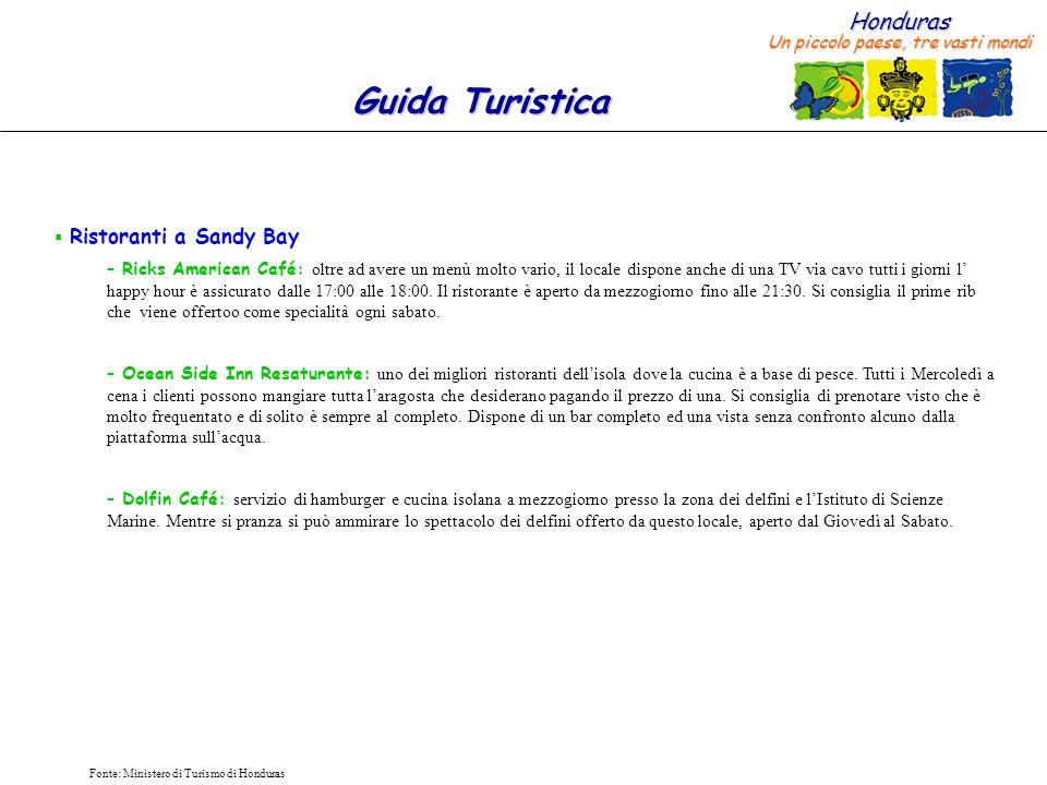 Honduras Un piccolo paese, tre vasti mondi Guida Turistica Fonte: Ministero di Turismo di Honduras Ristoranti a Sandy Bay – Ricks American Café: oltre