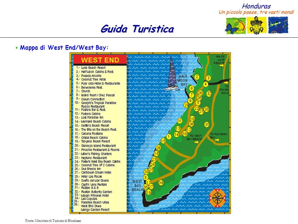 Honduras Un piccolo paese, tre vasti mondi Guida Turistica Fonte: Ministero di Turismo di Honduras Mappa di West End/West Bay: