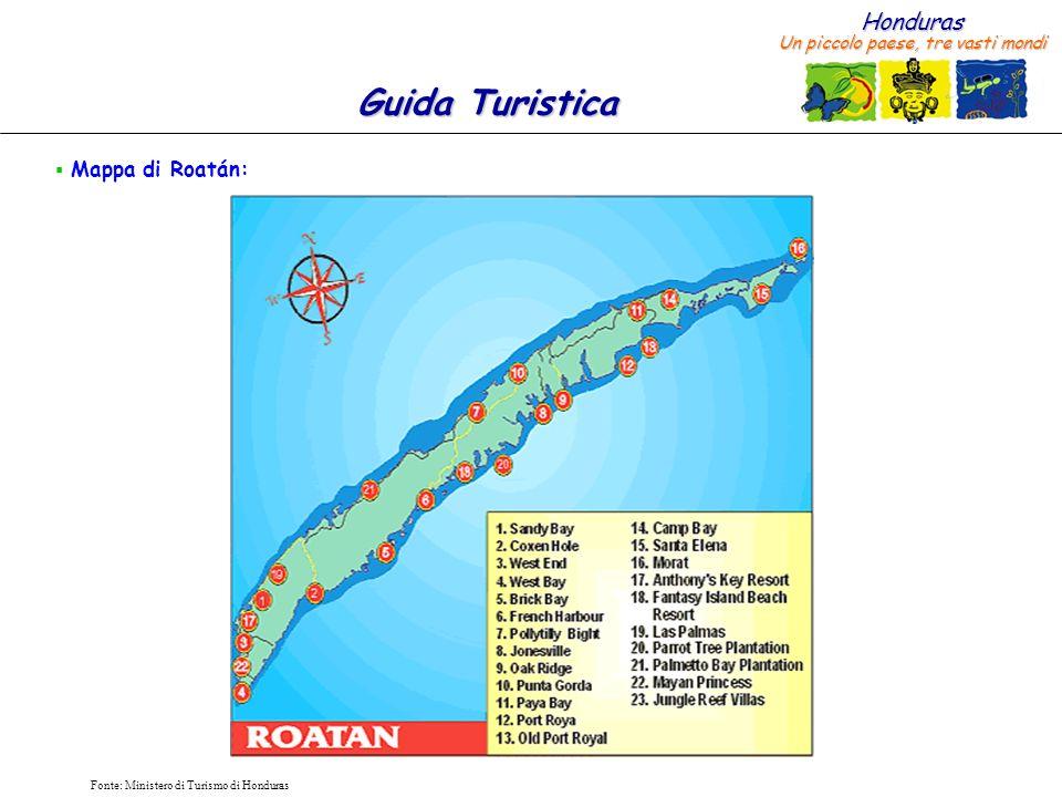 Honduras Un piccolo paese, tre vasti mondi Guida Turistica Fonte: Ministero di Turismo di Honduras Mappa di Roatán: