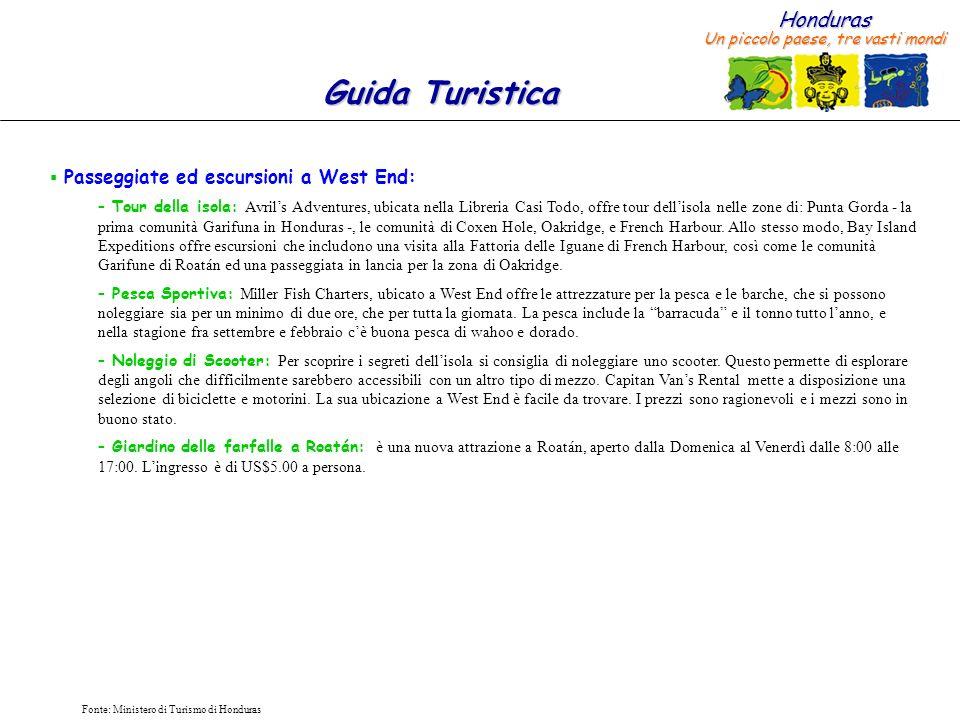 Honduras Un piccolo paese, tre vasti mondi Guida Turistica Fonte: Ministero di Turismo di Honduras Passeggiate ed escursioni a West End: – Tour della