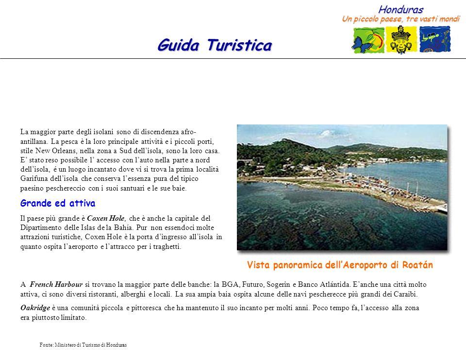 Honduras Un piccolo paese, tre vasti mondi Guida Turistica Fonte: Ministero di Turismo di Honduras La maggior parte degli isolani sono di discendenza