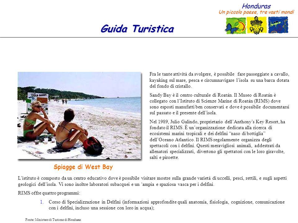 Honduras Un piccolo paese, tre vasti mondi Guida Turistica Fonte: Ministero di Turismo di Honduras Fra le tante attività da svolgere, è possibile fare