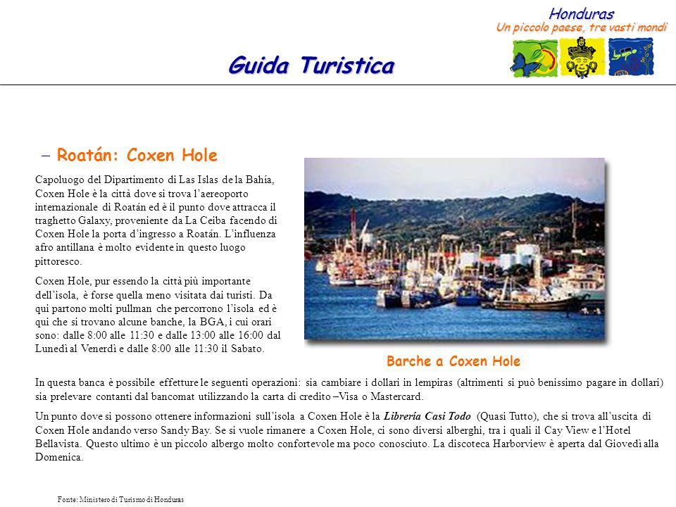 Honduras Un piccolo paese, tre vasti mondi Guida Turistica Fonte: Ministero di Turismo di Honduras Roatán: Coxen Hole Capoluogo del Dipartimento di La