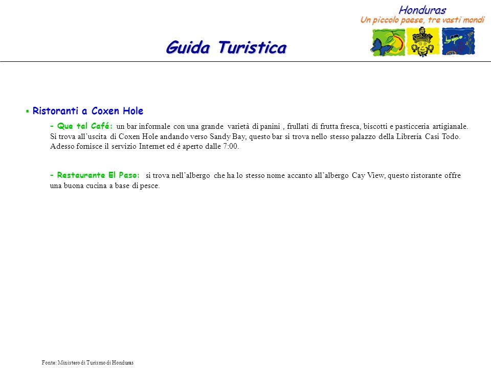 Honduras Un piccolo paese, tre vasti mondi Guida Turistica Fonte: Ministero di Turismo di Honduras Ristoranti a Coxen Hole – Que tal Café: un bar info