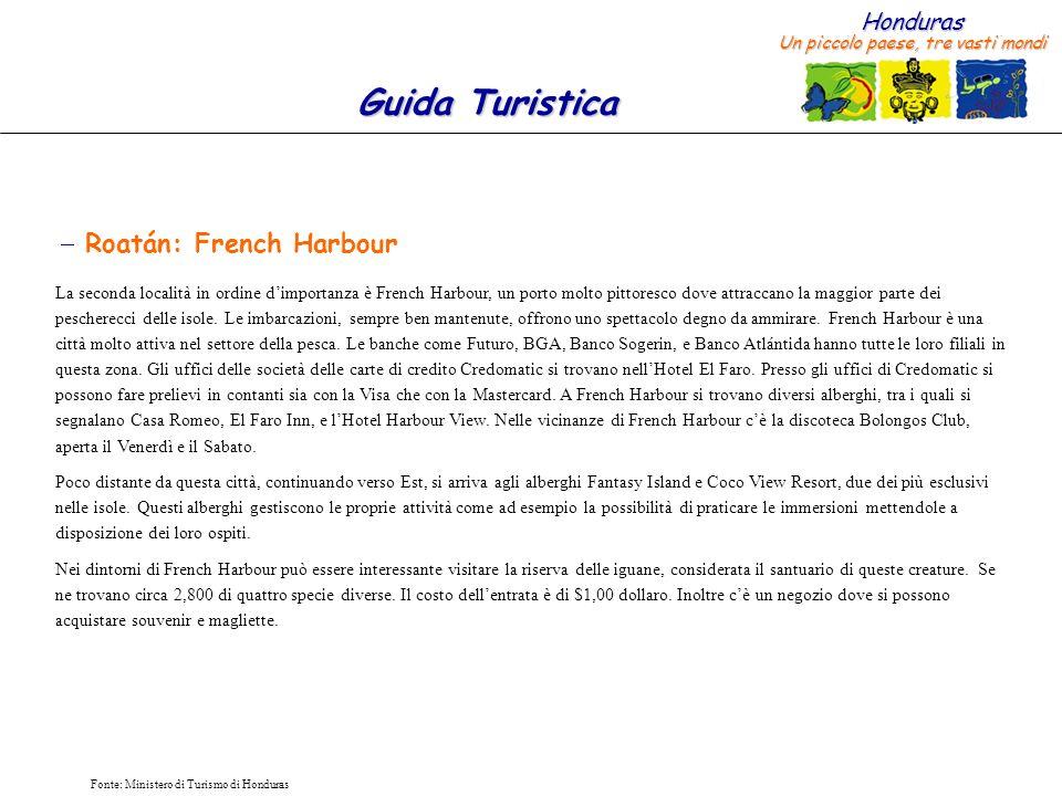 Honduras Un piccolo paese, tre vasti mondi Guida Turistica Fonte: Ministero di Turismo di Honduras Roatán: French Harbour La seconda località in ordin