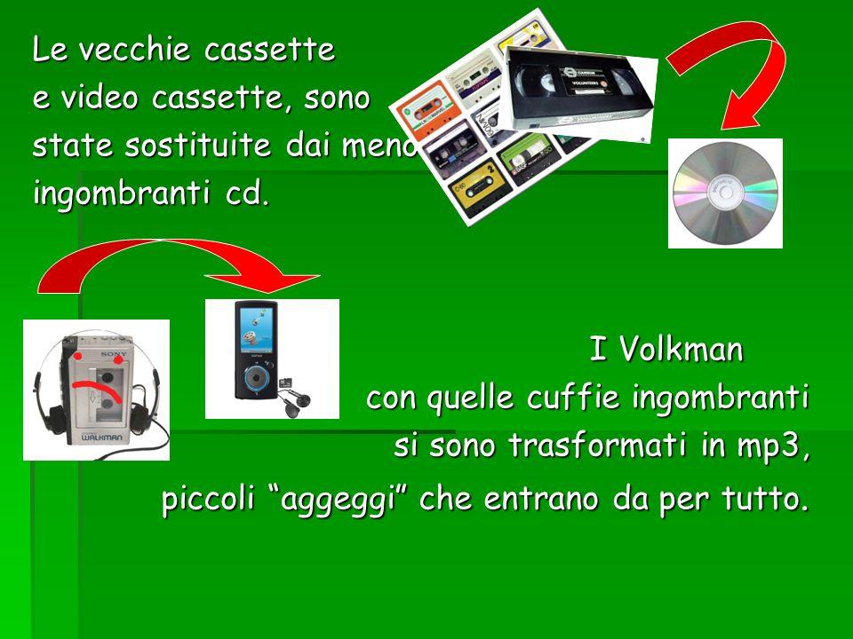 Le vecchie cassette e video cassette, sono state sostituite dai meno ingombranti cd. I Volkman I Volkman con quelle cuffie ingombranti si sono trasfor