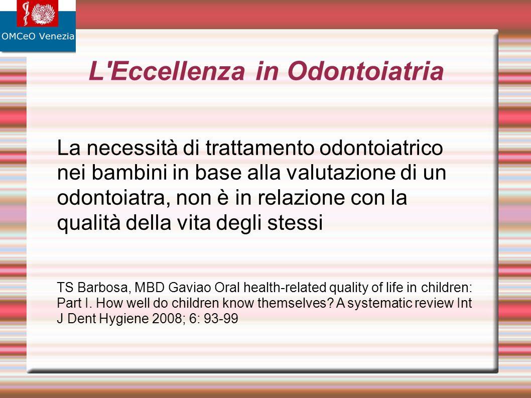 L'Eccellenza in Odontoiatria La necessità di trattamento odontoiatrico nei bambini in base alla valutazione di un odontoiatra, non è in relazione con