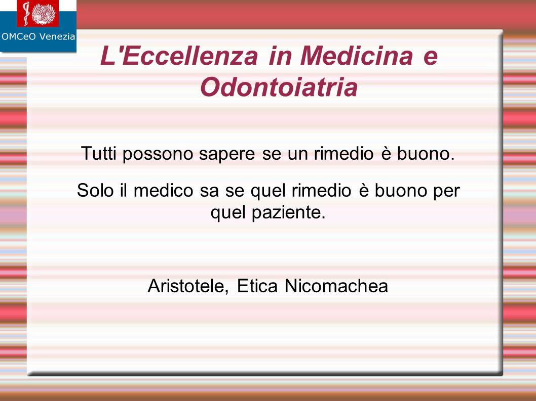 Tutti possono sapere se un rimedio è buono. Solo il medico sa se quel rimedio è buono per quel paziente. Aristotele, Etica Nicomachea L'Eccellenza in