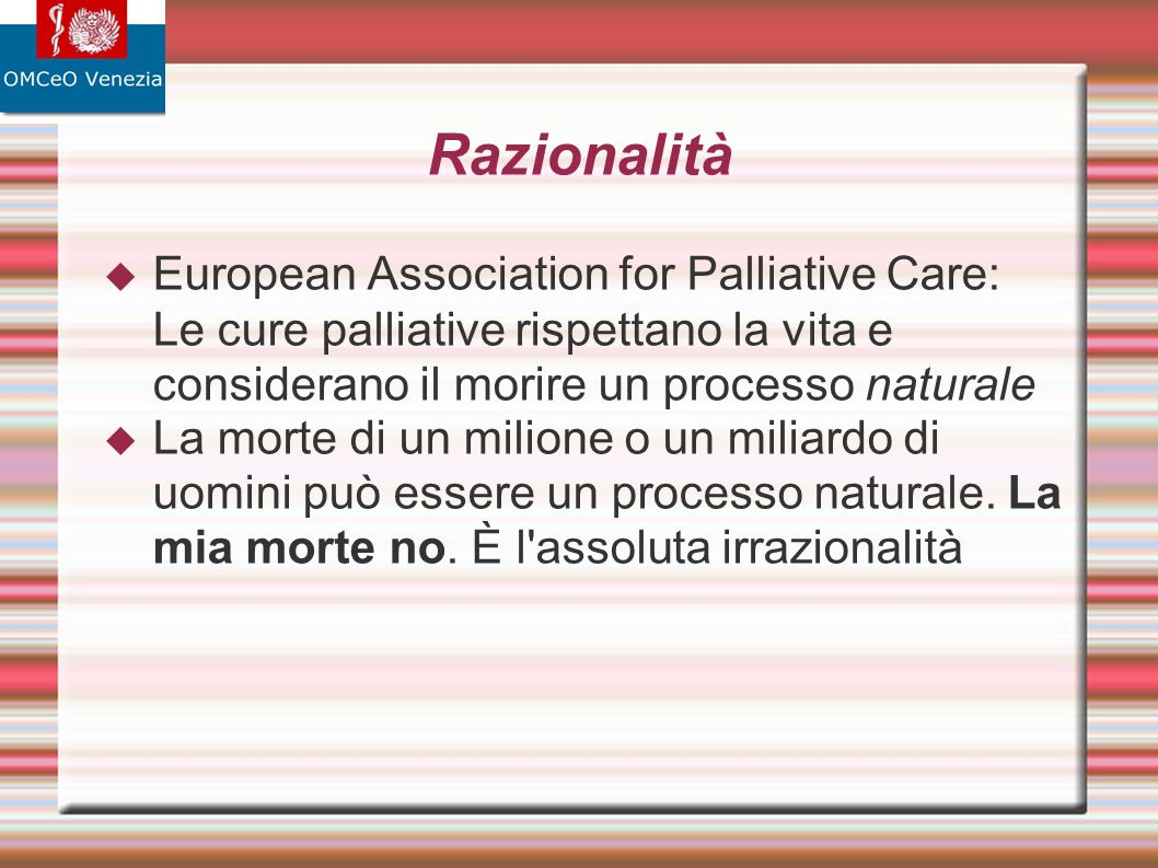 Razionalità European Association for Palliative Care: Le cure palliative rispettano la vita e considerano il morire un processo naturale La morte di u