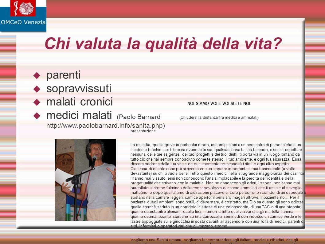 Chi valuta la qualità della vita? parenti sopravvissuti malati cronici medici malati (Paolo Barnard http://www.paolobarnard.info/sanita.php) NOI SIAMO