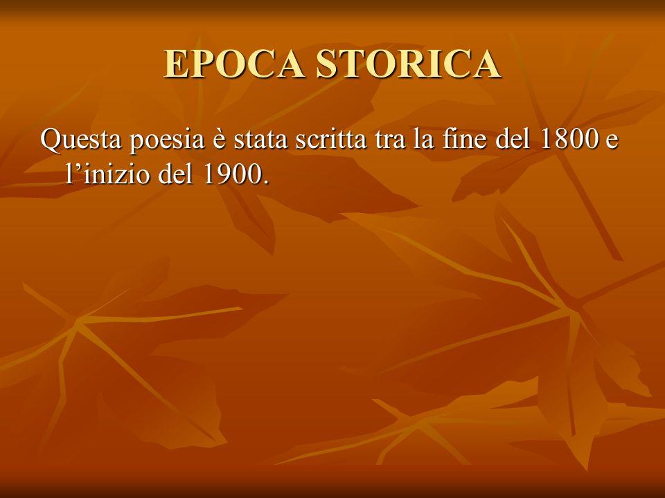 EPOCA STORICA Questa poesia è stata scritta tra la fine del 1800 e linizio del 1900.