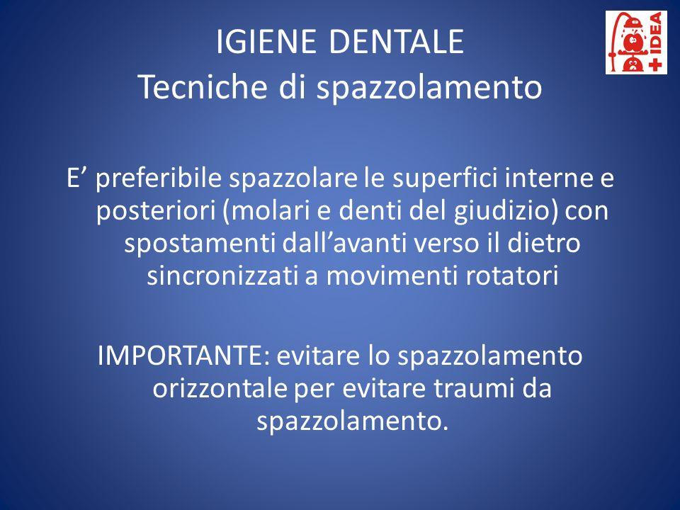 IGIENE DENTALE Tecniche di spazzolamento E preferibile spazzolare le superfici interne e posteriori (molari e denti del giudizio) con spostamenti dall