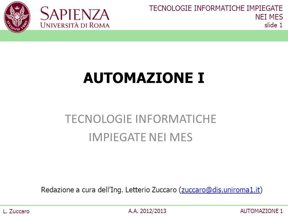 TECNOLOGIE INFORMATICHE IMPIEGATE NEI MES slide 1 L. Zuccaro A.A. 2012/2013AUTOMAZIONE 1 AUTOMAZIONE I TECNOLOGIE INFORMATICHE IMPIEGATE NEI MES Redaz