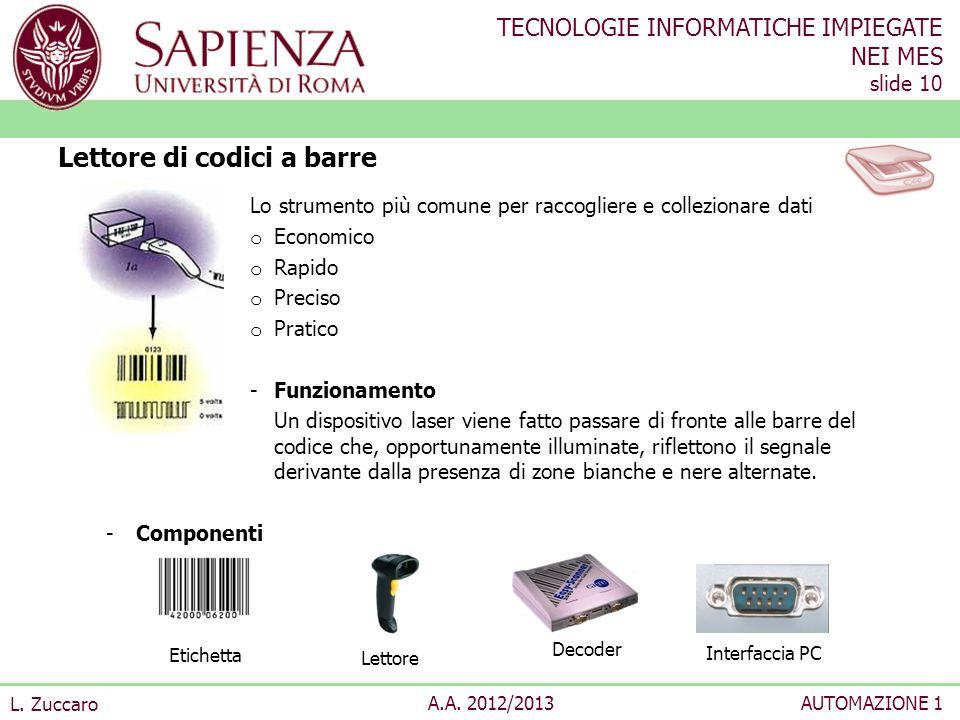 TECNOLOGIE INFORMATICHE IMPIEGATE NEI MES slide 10 L. Zuccaro A.A. 2012/2013AUTOMAZIONE 1 Lo strumento più comune per raccogliere e collezionare dati