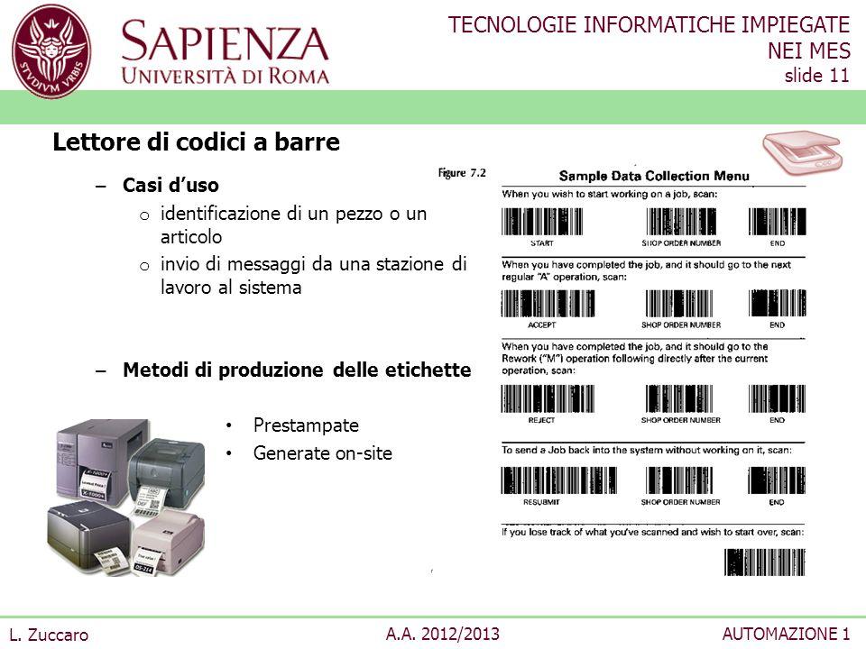 TECNOLOGIE INFORMATICHE IMPIEGATE NEI MES slide 11 L. Zuccaro A.A. 2012/2013AUTOMAZIONE 1 – Casi duso o identificazione di un pezzo o un articolo o in